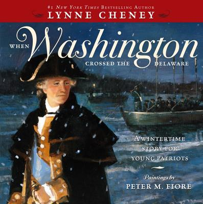 When Washington Crossed the Delaware By Cheney, Lynne/ Fiore, Peter M. (ILT)