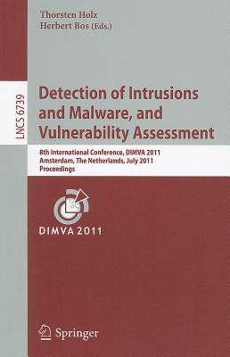 Detection of Intrusions and Malware, and Vulnerability Assessment By Holz, Thorsten (EDT)/ Bos, Herbert (EDT)